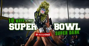 10 Ways to make your Superbowl Dank Presented By StonerDays