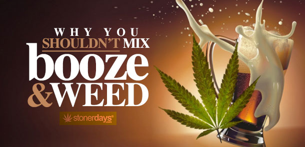 WHY-YOU-SHOULDN'T-MIX-BOOZE-AND-WEED